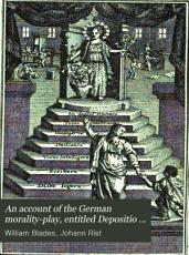 An Account of the German Morality play  Entitled Depositio Cornuti Typographici  as Performed in the 17th and 18th Centuries PDF