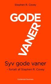 7 gode vaner (kort udgave): Fortalt af Stephen R. Covey