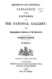 Descriptive and Historical Catalogue of the Pictures in the National Gallery: With Biographical Notices of the Painters. Foreign Schools