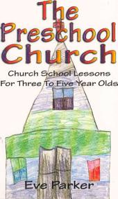 The Preschool Church: Church School Lessons for Three-To-Five-Year-Olds