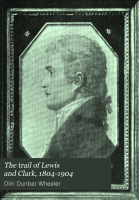 The Trail of Lewis and Clark  1804 1904 PDF