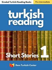 Turkish Short Stories 1: Turkish Easy Reading Books For Intermediate Turkish Learners