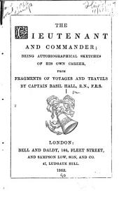 The Lieutenant and Commander: Being Autobiographical Sketches of His Own Career, from Fragments of Voyages and Travels