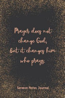 Prayer Does Not Change God But It Changes Him Who Prays Sermon Notes Journal