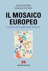 Il mosaico europeo: Lettera all'ungherese Vittoria