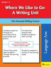 Where We Like to Go: A Writing Unit: The Personal Writing Coach