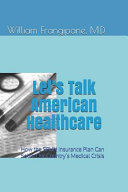 Let s Talk American Healthcare  How the Spun Insurance Plan Can Solve Our Country s Medical Crisis PDF