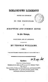 Religious Liberty Stated and Enforced on the Principles of Scripture and Common Sense: In Six Essays, with Notes and an Appendix