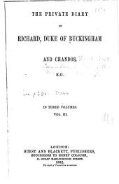 The Privatae Diary of Richard, Duke of Buckingham and Chandos: Volume 3