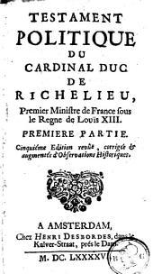 Testament politique du cardinal duc de Richelieu, Premier Ministre de France sous le règne de Louis XIII.