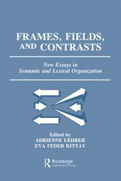 Frames, Fields, and Contrasts: New Essays in Semantic and Lexical Organization