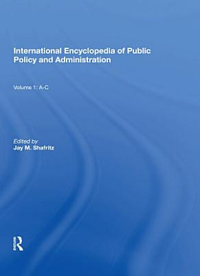 International Encyclopedia of Public Policy and Administration Volume 1