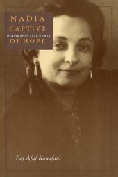 Nadia, Captive of Hope: Memoir of an Arab Woman