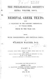 Medieval Greek Texts: being a Collection of the earliest Compositions in vulgar Greek, prior to the year 1500. Containig seven poems, three of which appear here for the first time, Volume 1
