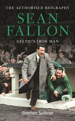 Sean Fallon  Celtic s Iron Man