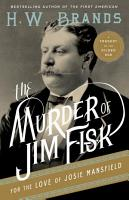 The Murder of Jim Fisk for the Love of Josie Mansfield PDF
