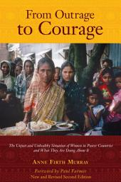 From Outrage to Courage: The Unjust and Unhealthy Situation of Women in Poorer Countries and what They are Doing about it