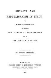 Royalty and republicanism in Italy; or Notes and documents relating to the Lombard insurrection, and to the royal war of 1848