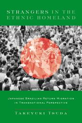 Strangers in the Ethnic Homeland: Japanese Brazilian Return Migration in Transnational Perspective