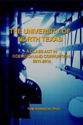 The University of North Texas: A Class Act in Coercion and Corruption, 2011-2014