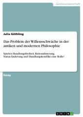 Das Problem der Willensschwäche in der antiken und modernen Philosophie: Spielen Handlungsfreiheit, Rationalisierung, Status-Änderung und Handlungskonflikt eine Rolle?