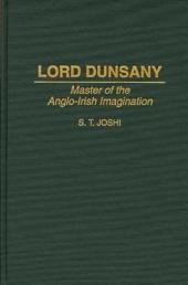 Lord Dunsany: Master of the Anglo-Irish Imagination