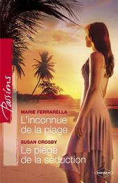 L'inconnue de la plage - Le piège de la séduction (Harlequin Passions)