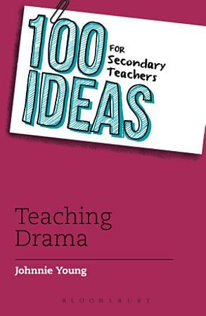 100 Ideas for Secondary Teachers  Teaching Drama PDF