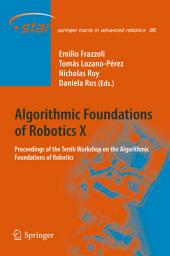 Algorithmic Foundations of Robotics X: Proceedings of the Tenth Workshop on the Algorithmic Foundations of Robotics
