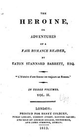 The Heroine: Or, Adventures of a Fair Romance Reader, Volume 2