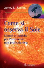 Come si osserva il Sole: Metodi e tecniche per l'astronomo non professionista