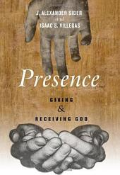 Presence: Giving and Receiving God