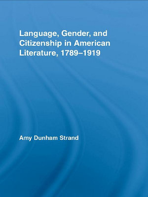 Language  Gender  and Citizenship in American Literature  1789 1919 PDF