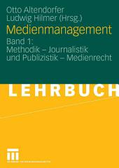 Medienmanagement: Band 1: Methodik - Journalistik und Publizistik - Medienrecht
