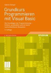 Grundkurs Programmieren mit Visual Basic: Die Grundlagen der Programmierung - Einfach, verständlich und mit leicht nachvollziehbaren Beispielen, Ausgabe 3