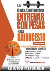 La guía definitiva - Entrenar con pesas para baloncesto: Edición mejorada