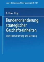 Kundenorientierung strategischer Geschäftseinheiten: Operationalisierung und Messung