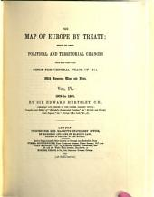 The Map of Europe by Treaty: Showing the Various Political and Territorial Changes which Have Taken Place Since the General Peace of 1814, Volume 4