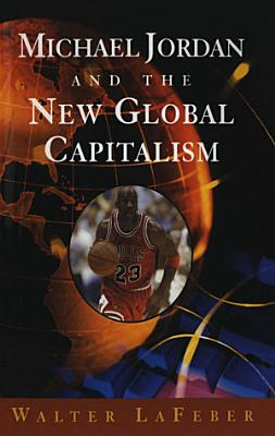 Michael Jordan and the New Global Capitalism  New Edition