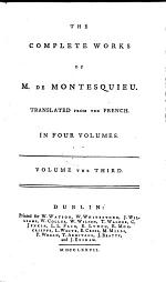 The Complete Works of Monsieur de Montesquieu translated from the French. (An elogium on ... Montesquieu by ... D'Alembert.)