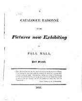 A Catalogue Raisonné of the Pictures Now Exhibiting in Pall Mall: Volume 2