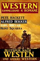 Western Sammelband 4 Romane   Blutspur nach Westen und andere Western PDF