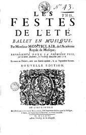 Les festes de l'été, ballet mis en musique par Monsieur Monteclair...représenté pour la première fois par la même académie (Royale de musique), le vendredy douzième Juin 1716. Et remis au théâtre, avec une entrée ajoutée, le 29 Septembre suivant