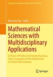 Mathematical Sciences with Multidisciplinary Applications: In Honor of Professor Christiane Rousseau. And In Recognition of the Mathematics for Planet Earth Initiative