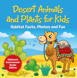 Desert Animals and Plants for Kids  Habitat Facts  Photos and Fun   Children s Environment Books Edition PDF