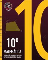 MATEMÁTICA 10°: Resolución de Problemas con Énfasis en Contextos Reales