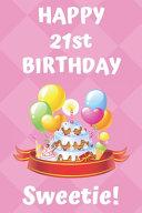 HAPPY 21st BIRTHDAY Sweetie