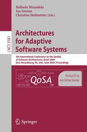 Architectures for Adaptive Software Systems: 5th International Conference on the Quality of Software Architectures, QoSA 2009, East Stroudsburg, PA, USA, June 24-26, 2009 Proceedings