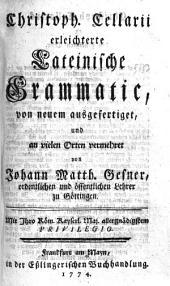 Christoph. Cellarii erleichterte Lateinische Grammatic: von neuem ausgefertiget, und an vielen Orten vermehret