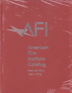 The 1961 1970  American Film Institute Catalog of Motion Pictures Produced in the United States